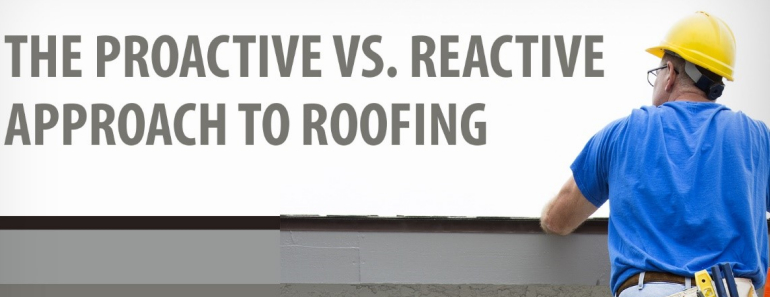 proactive vs reactive roofing