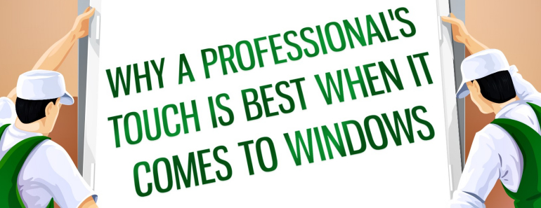 why professional touch is best when it comes to windows