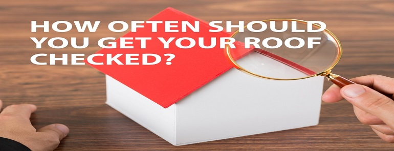How Often Should You Get Your Roof Checked