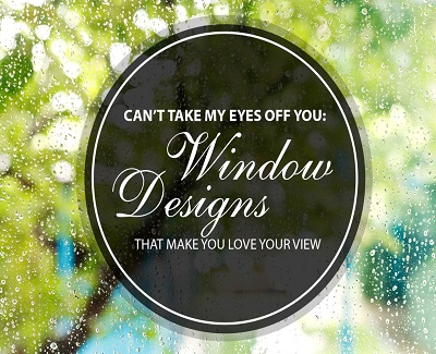 Window Designs That Make You Love Your View