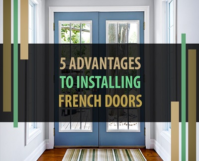 5 Advantages To Installing French Doors Kravelv
