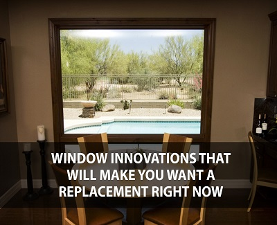 Window Innovations That Will Make You Want A Replacement
