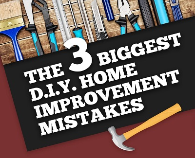 The Three Biggest DIY Home Improvement Mistakes